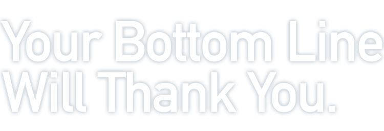 Your Bottom Line Will Thank You.